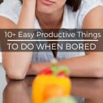Easy productive things to do when bored