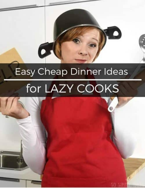 Easy Cheap Dinner Ideas For Lazy, Untalented Cooks
